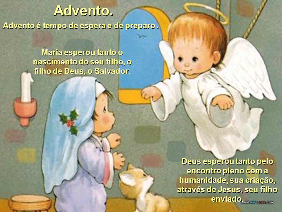 Maria esperou tanto o nascimento do seu filho, o filho de Deus, o Salvador.