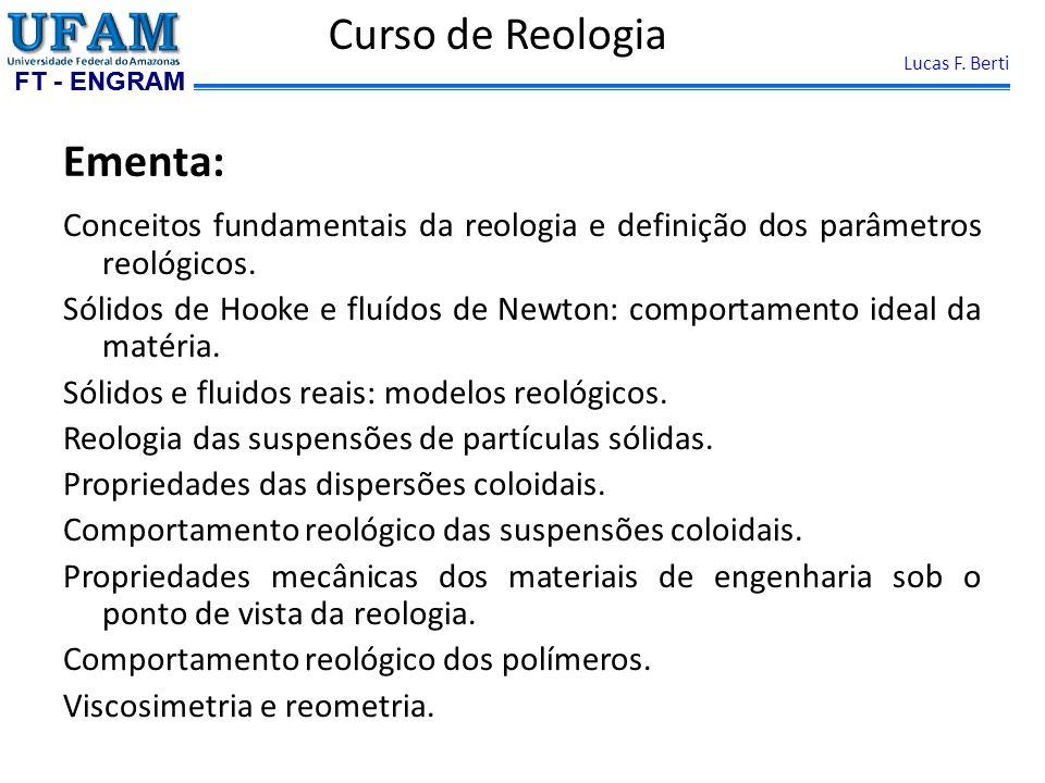 FT - ENGRAM Lucas F. Berti Ementa: Conceitos fundamentais da reologia e definição dos parâmetros reológicos. Sólidos de Hooke e fluídos de Newton: com