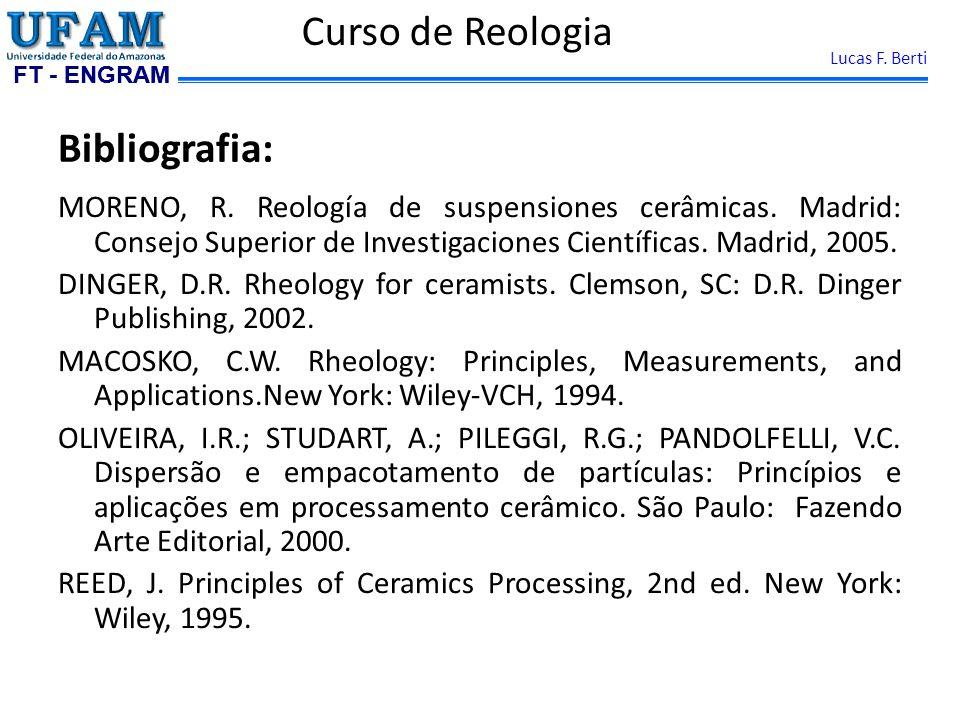 FT - ENGRAM Lucas F. Berti Bibliografia: MORENO, R. Reología de suspensiones cerâmicas. Madrid: Consejo Superior de Investigaciones Científicas. Madri