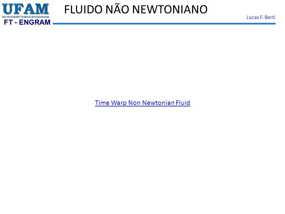 FT - ENGRAM Lucas F. Berti FLUIDO NÃO NEWTONIANO Time Warp Non Newtonian Fluid