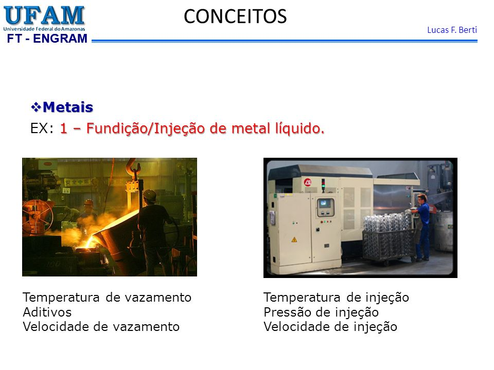 FT - ENGRAM Lucas F.Berti Metais Metais 2 – Injection Molding: Injeção de pó metálico + polimero.