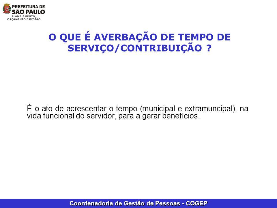 Coordenadoria de Gestão de Pessoas - COGEP O QUE É AVERBAÇÃO DE TEMPO DE SERVIÇO/CONTRIBUIÇÃO ? É o ato de acrescentar o tempo (municipal e extramunci