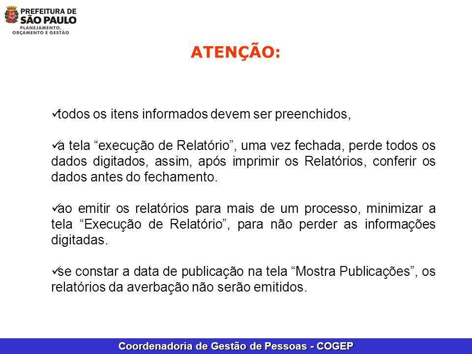 Coordenadoria de Gestão de Pessoas - COGEP ATENÇÃO: todos os itens informados devem ser preenchidos, a tela execução de Relatório, uma vez fechada, pe