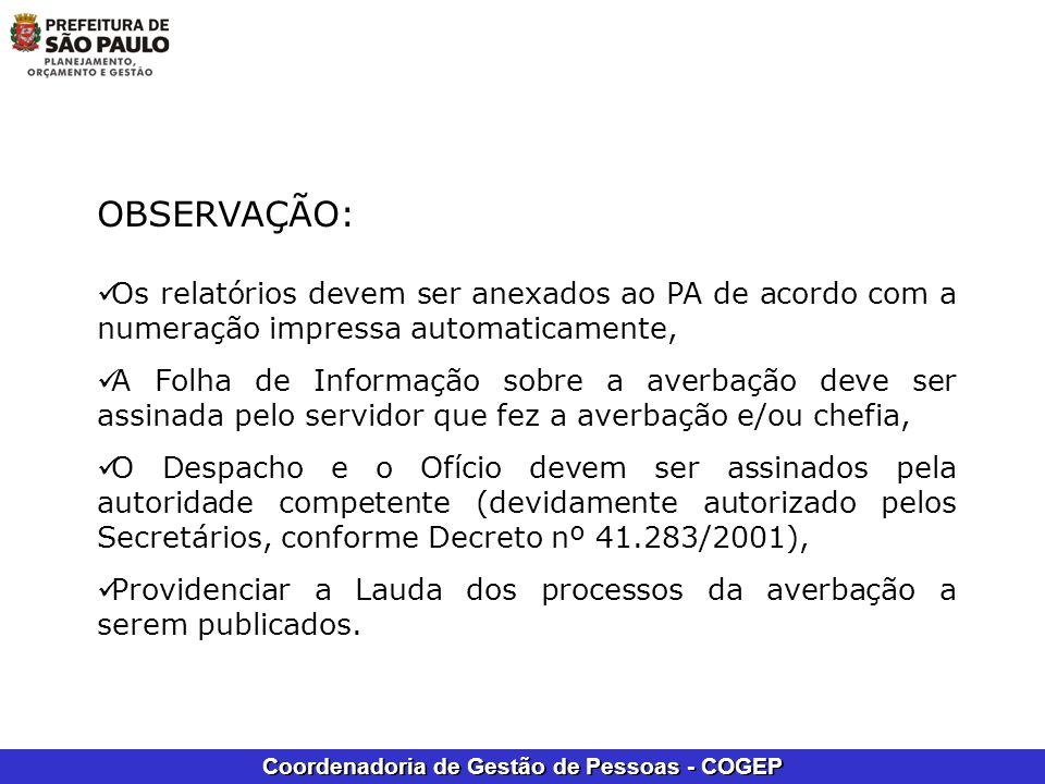 Coordenadoria de Gestão de Pessoas - COGEP OBSERVAÇÃO: Os relatórios devem ser anexados ao PA de acordo com a numeração impressa automaticamente, A Fo