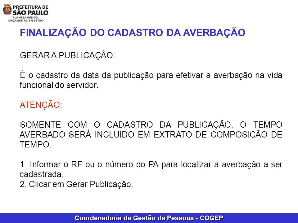 Coordenadoria de Gestão de Pessoas - COGEP FINALIZAÇÃO DO CADASTRO DA AVERBAÇÃO GERAR A PUBLICAÇÃO: É o cadastro da data da publicação para efetivar a