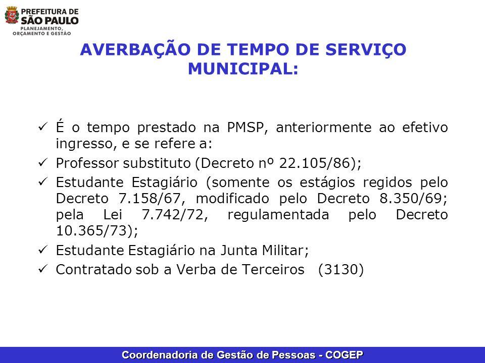 Coordenadoria de Gestão de Pessoas - COGEP AVERBAÇÃO DE TEMPO DE SERVIÇO MUNICIPAL: É o tempo prestado na PMSP, anteriormente ao efetivo ingresso, e s