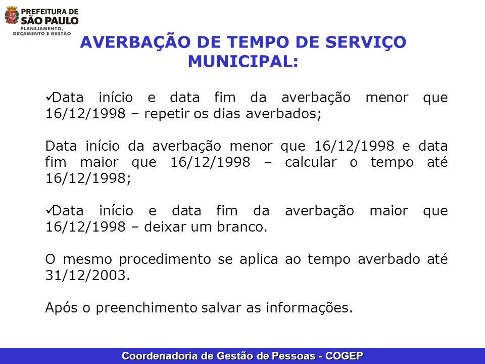Coordenadoria de Gestão de Pessoas - COGEP AVERBAÇÃO DE TEMPO DE SERVIÇO MUNICIPAL: Data início e data fim da averbação menor que 16/12/1998 – repetir