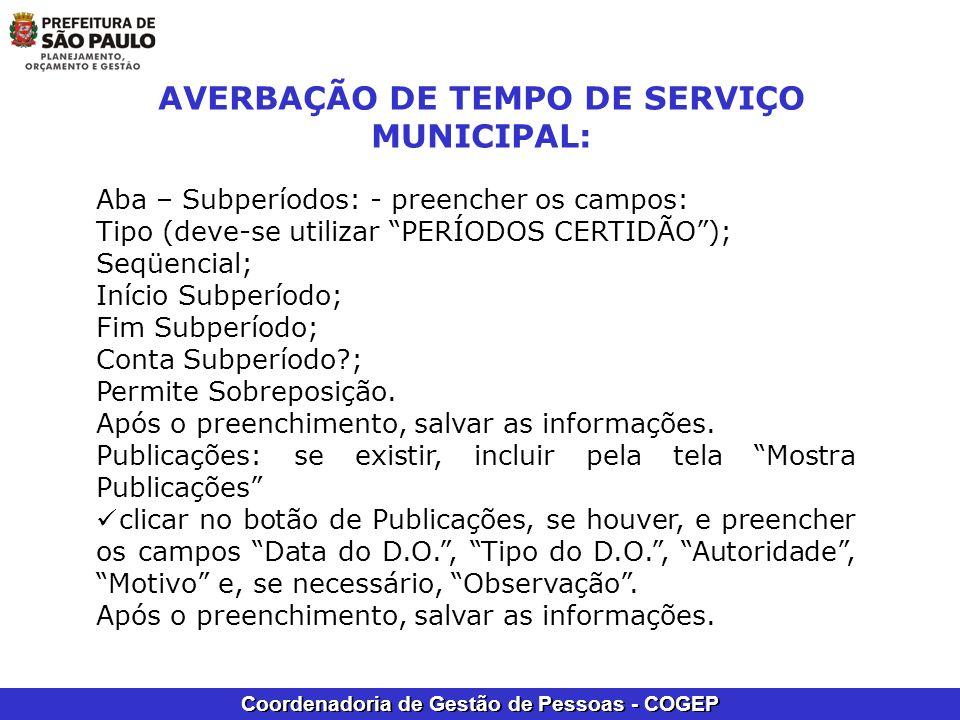 Coordenadoria de Gestão de Pessoas - COGEP AVERBAÇÃO DE TEMPO DE SERVIÇO MUNICIPAL: Aba – Subperíodos: - preencher os campos: Tipo (deve-se utilizar P
