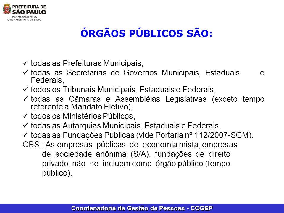 Coordenadoria de Gestão de Pessoas - COGEP ÓRGÃOS PÚBLICOS SÃO: todas as Prefeituras Municipais, todas as Secretarias de Governos Municipais, Estaduai