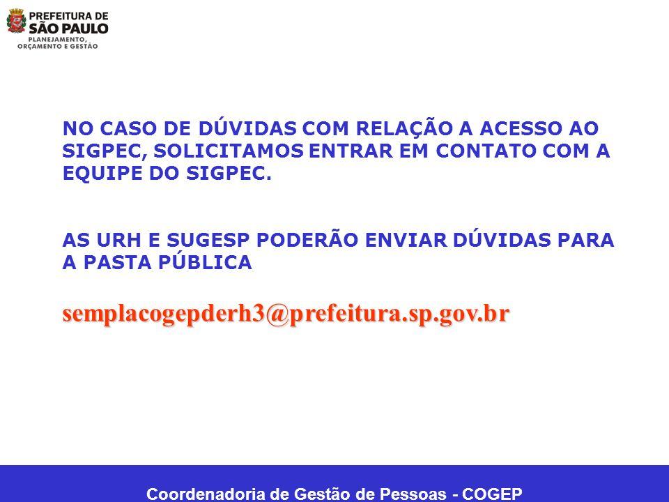 Coordenadoria de Gestão de Pessoas - COGEP NO CASO DE DÚVIDAS COM RELAÇÃO A ACESSO AO SIGPEC, SOLICITAMOS ENTRAR EM CONTATO COM A EQUIPE DO SIGPEC. AS