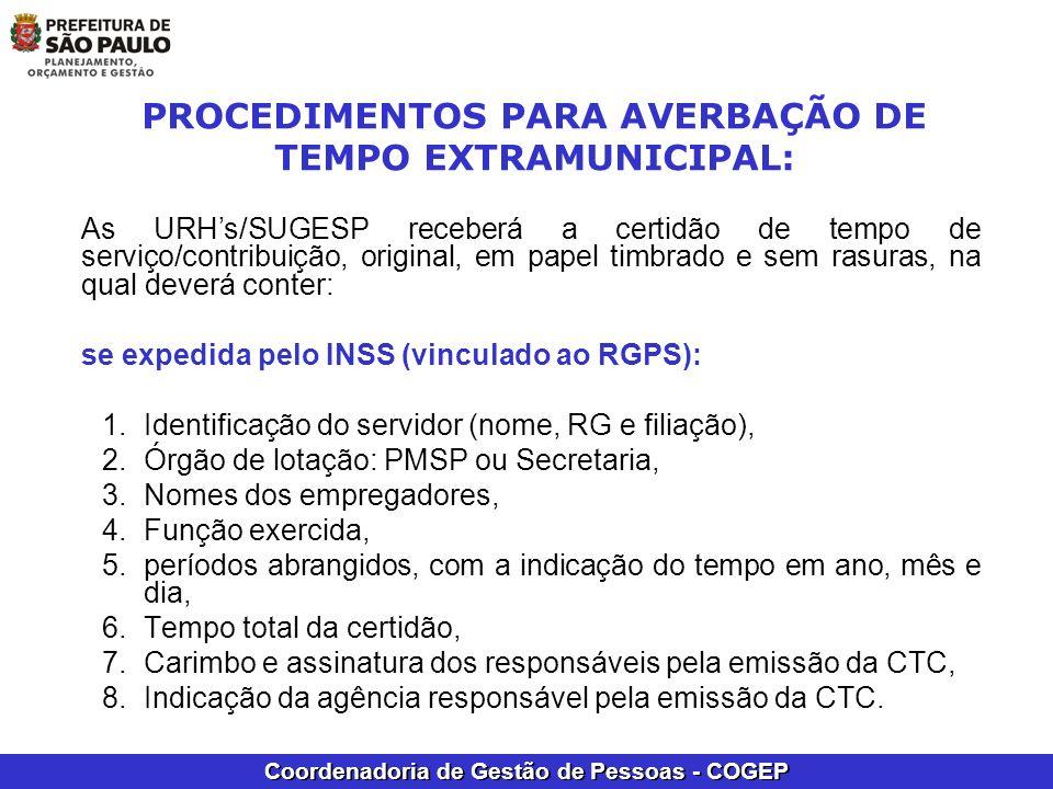 Coordenadoria de Gestão de Pessoas - COGEP PROCEDIMENTOS PARA AVERBAÇÃO DE TEMPO EXTRAMUNICIPAL: As URHs/SUGESP receberá a certidão de tempo de serviç