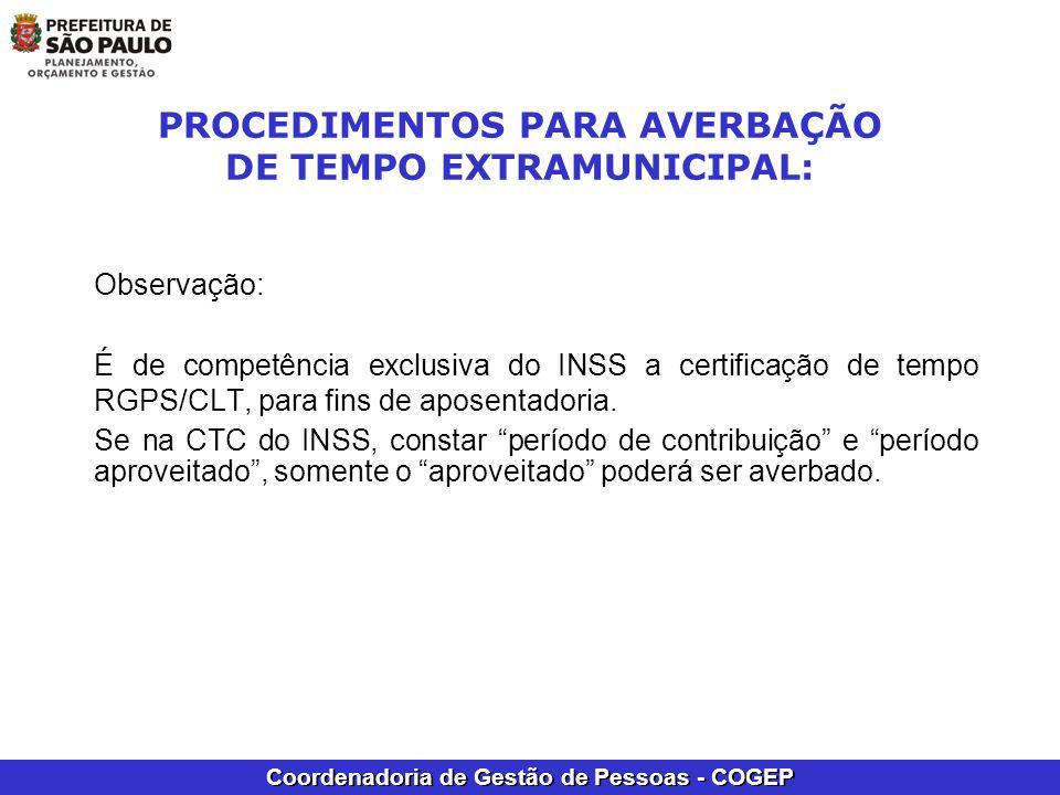 Coordenadoria de Gestão de Pessoas - COGEP MANUAL DE PROCEDIMENTO PARA AVERBAÇÃO DE TEMPO DE SERVIÇO/CONTRIBUIÇÃO EXTRAMUNICIPAL E MUNICIPAL; MANUAL DE PROCEDIMENTO DE CONTAGEM DE TEMPO NO SIGPEC, FORMULÁRIOS PARA DOWLOAD; VER ENDEREÇO: SERVIDORES PUBLICOS PORTAL DO SERVIDOR MANUAIS DE PROCEDIMENTOS SERVIÇO ONLINE http://www.capital.sp.gov.br/portalpmsp/homec.jsp