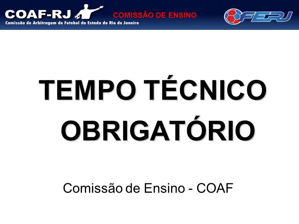 COMISSÃO DE ENSINO TEMPO TÉCNICO Comissão de Ensino - COAF OBRIGATÓRIO