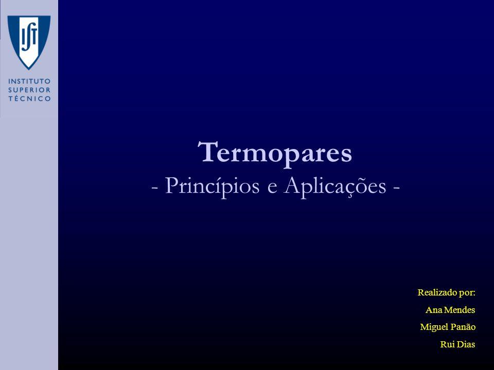 Termopares - Princípios e Aplicações - Realizado por: Ana Mendes Miguel Panão Rui Dias