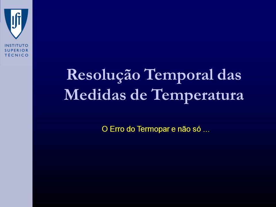 Resolução Temporal das Medidas de Temperatura O Erro do Termopar e não só...