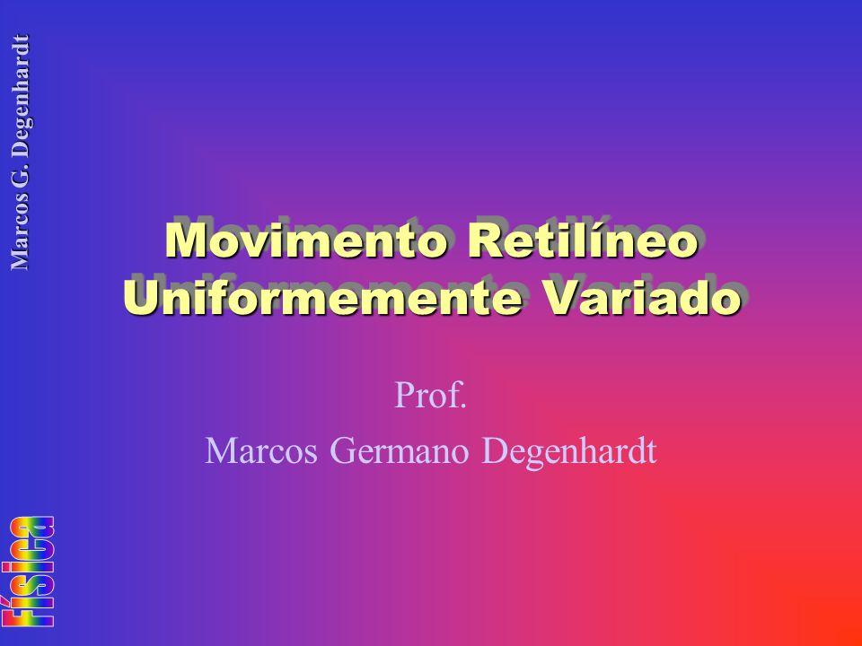 Marcos G. Degenhardt Movimento Retilíneo Uniformemente Variado Prof. Marcos Germano Degenhardt