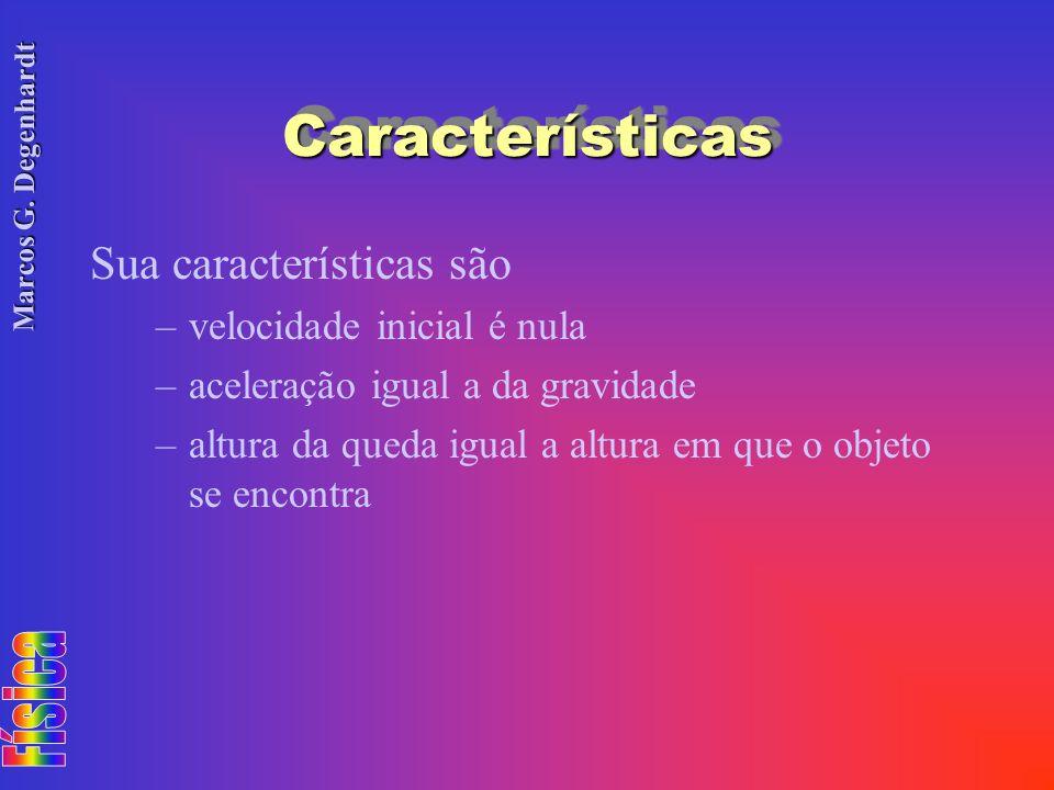 Marcos G. Degenhardt CaracterísticasCaracterísticas Sua características são –velocidade inicial é nula –aceleração igual a da gravidade –altura da que
