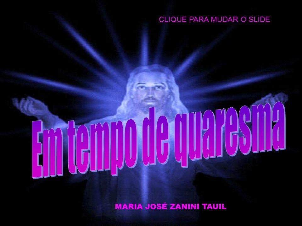 MARIA JOSÉ ZANINI TAUIL CORAÇÃO BAZAR HOME PAGE QUARESMA TEMPO DE ORAÇÃO, PENITÊNCIA E CARIDADE CORALSONG WAV RIO DE JANEIRO BRASIL