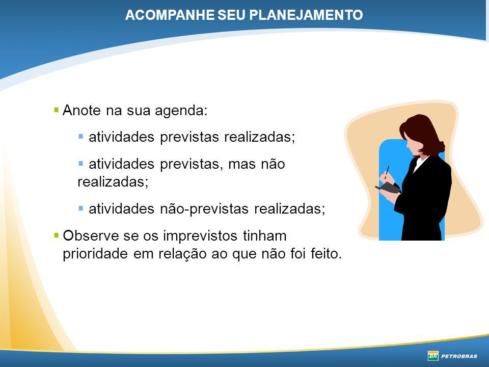 Anote na sua agenda: atividades previstas realizadas; atividades previstas, mas não realizadas; atividades não-previstas realizadas; Observe se os imp