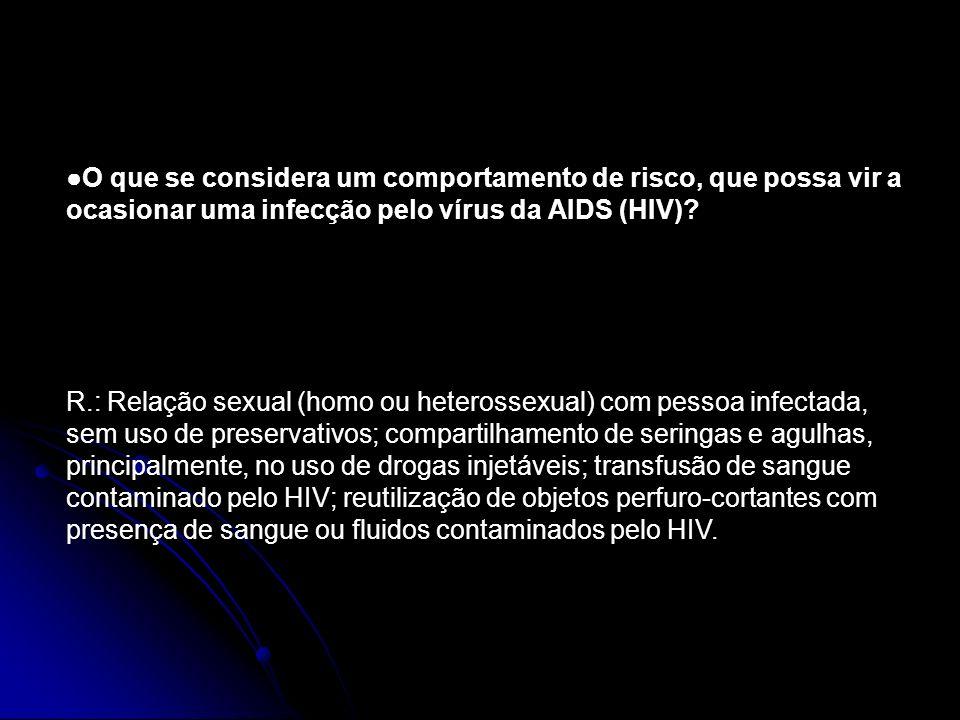 O que se considera um comportamento de risco, que possa vir a ocasionar uma infecção pelo vírus da AIDS (HIV)? R.: Relação sexual (homo ou heterossexu