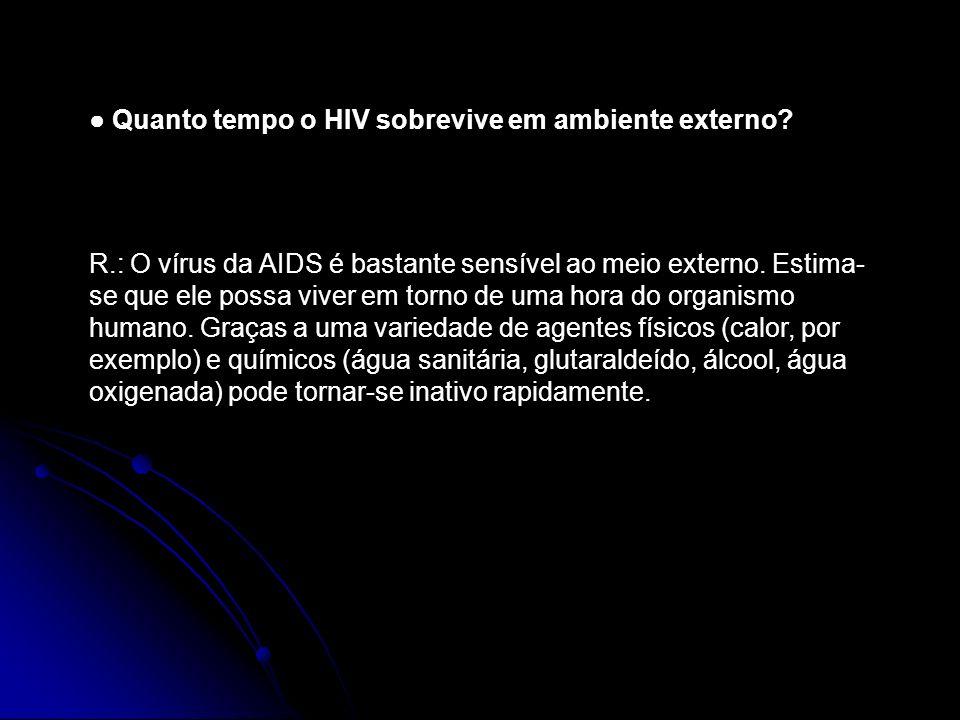 Quanto tempo o HIV sobrevive em ambiente externo? R.: O vírus da AIDS é bastante sensível ao meio externo. Estima- se que ele possa viver em torno de