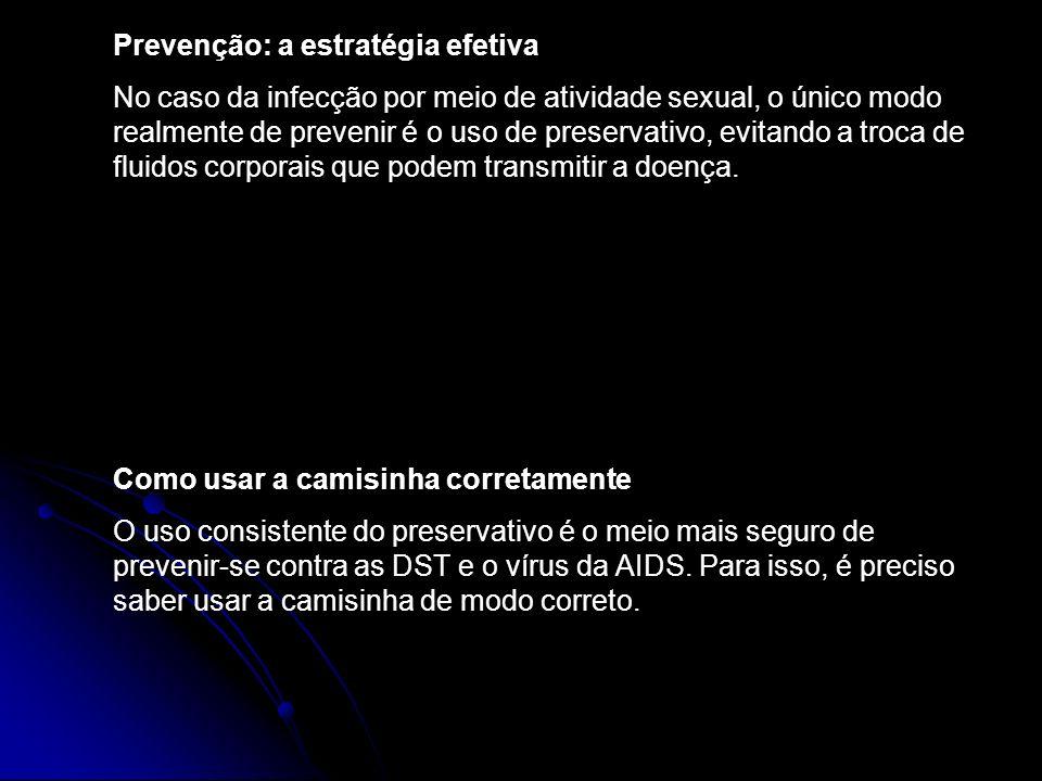 Prevenção: a estratégia efetiva No caso da infecção por meio de atividade sexual, o único modo realmente de prevenir é o uso de preservativo, evitando