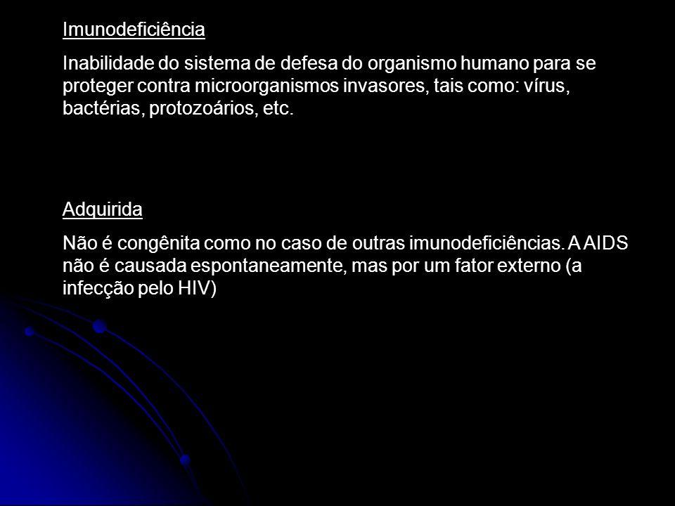 Imunodeficiência Inabilidade do sistema de defesa do organismo humano para se proteger contra microorganismos invasores, tais como: vírus, bactérias,