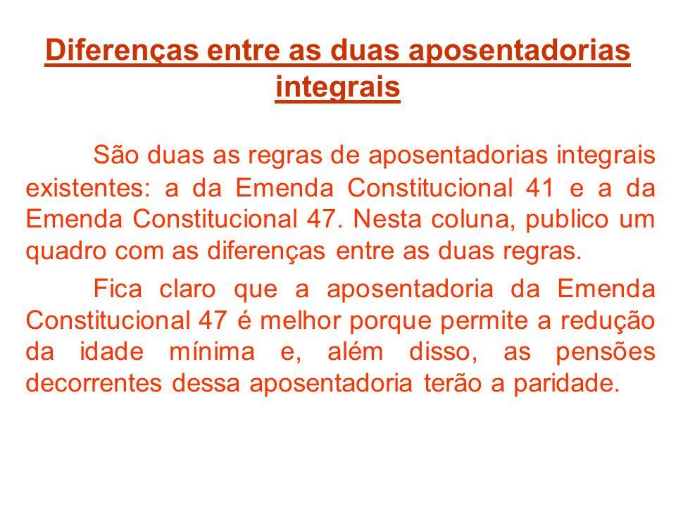 Diferenças entre as duas aposentadorias integrais São duas as regras de aposentadorias integrais existentes: a da Emenda Constitucional 41 e a da Emenda Constitucional 47.