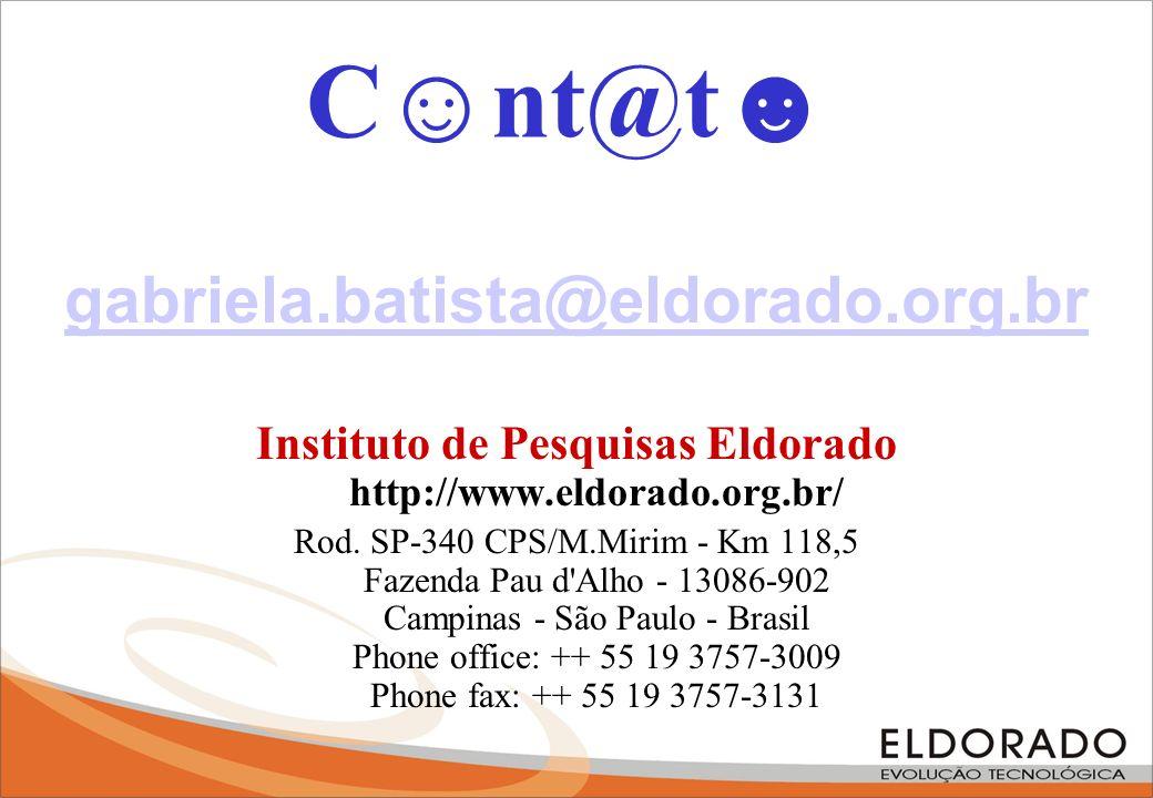 gabriela.batista@eldorado.org.br Instituto de Pesquisas Eldorado http://www.eldorado.org.br/ Rod. SP-340 CPS/M.Mirim - Km 118,5 Fazenda Pau d'Alho - 1