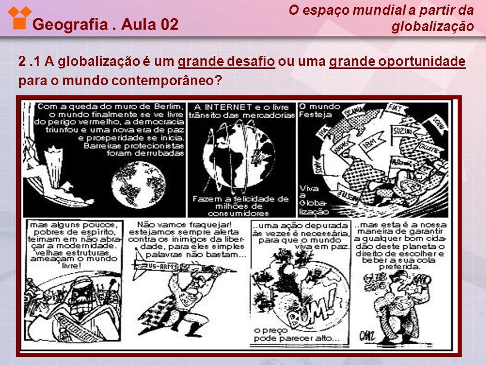 Geografia. Aula 02 2.1 A globalização é um grande desafio ou uma grande oportunidade para o mundo contemporâneo? O espaço mundial a partir da globaliz