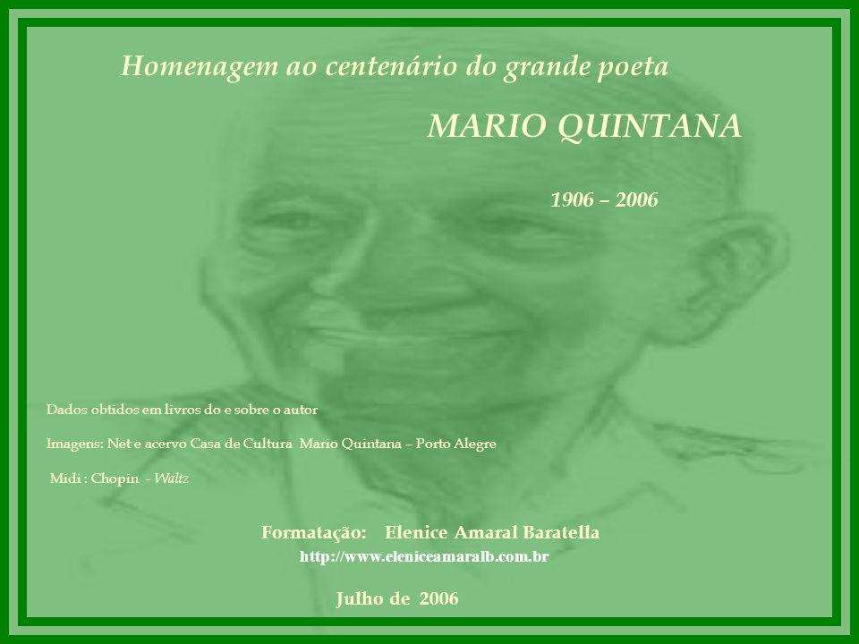 Mario Quintana 1906 - 1994 Todos esses que aí estão Atravancando meu caminho, Eles passarão... Eu passarinho!
