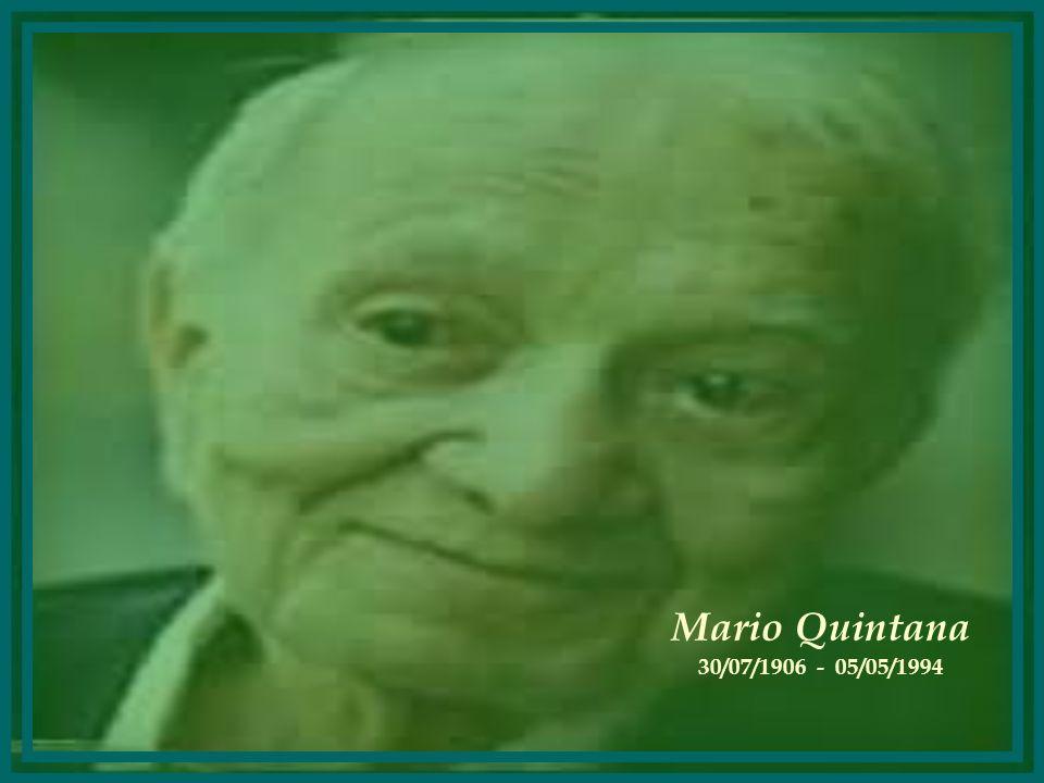 MARIO QUINTANA 1906 – 2006 Homenagem ao centenário do grande poeta Julho de 2006 http://www.eleniceamaralb.com.br elenice.ab@uol.com.br