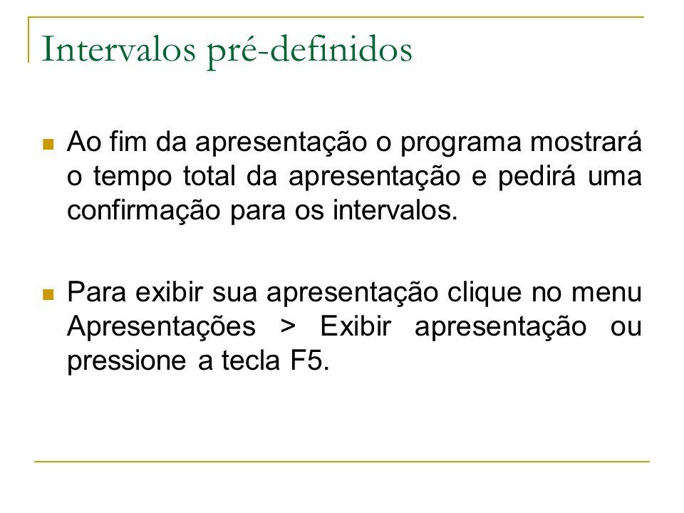 Intervalos pré-definidos Ao fim da apresentação o programa mostrará o tempo total da apresentação e pedirá uma confirmação para os intervalos. Para ex