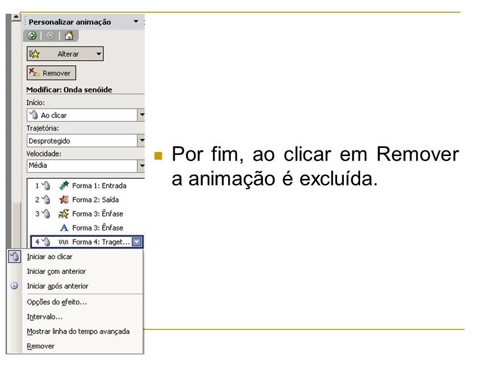 Por fim, ao clicar em Remover a animação é excluída.