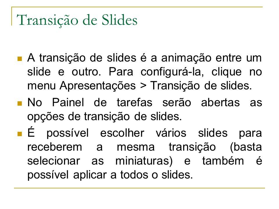 Transição de Slides A transição de slides é a animação entre um slide e outro. Para configurá-la, clique no menu Apresentações > Transição de slides.