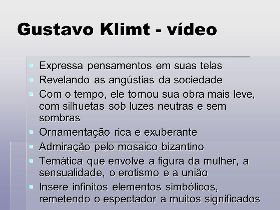 Gustavo Klimt - vídeo Expressa pensamentos em suas telas Expressa pensamentos em suas telas Revelando as angústias da sociedade Revelando as angústias