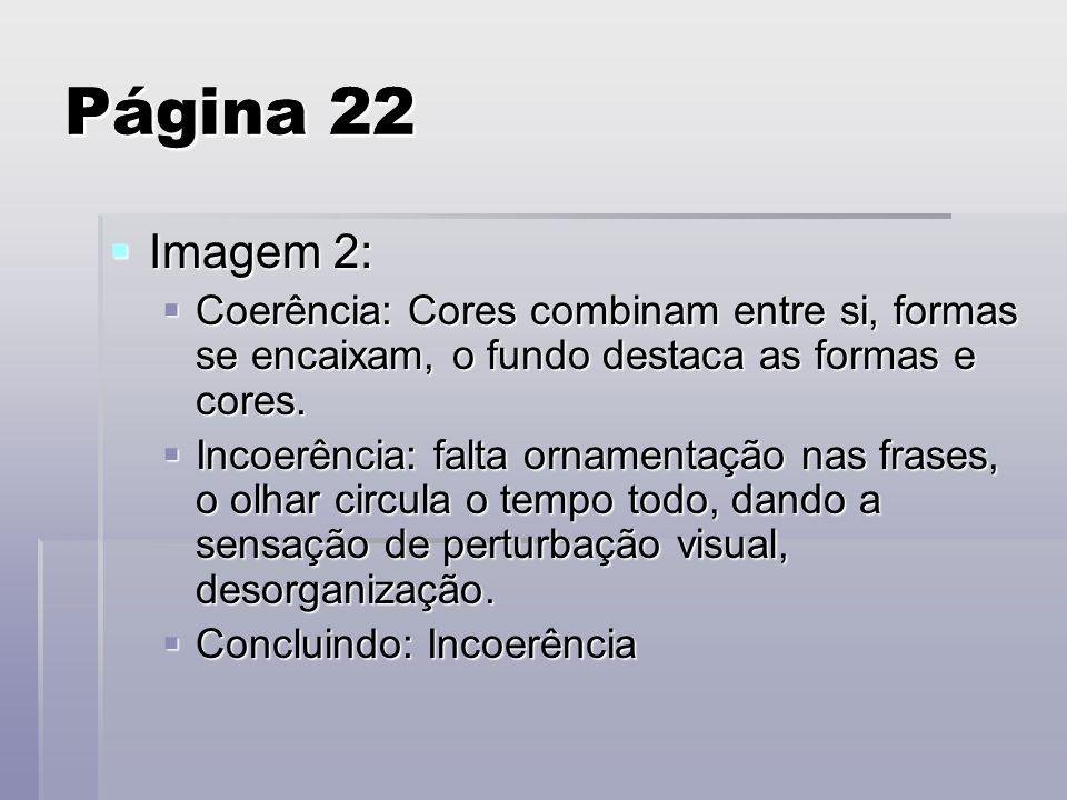 Página 22 Imagem 2: Imagem 2: Coerência: Cores combinam entre si, formas se encaixam, o fundo destaca as formas e cores. Coerência: Cores combinam ent