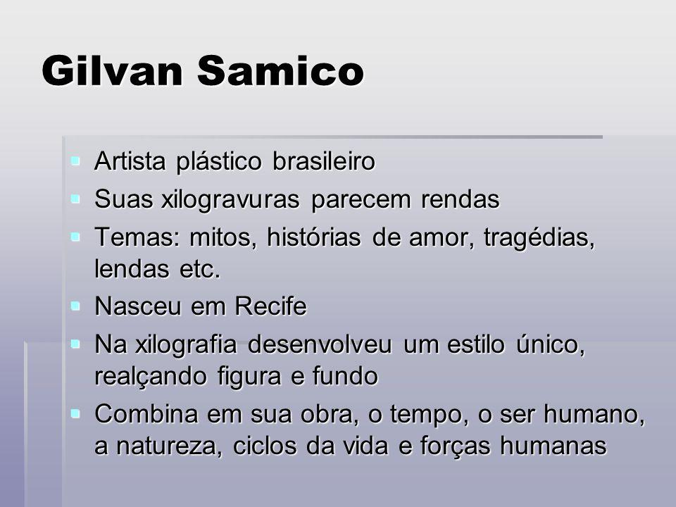 Gilvan Samico Artista plástico brasileiro Artista plástico brasileiro Suas xilogravuras parecem rendas Suas xilogravuras parecem rendas Temas: mitos,