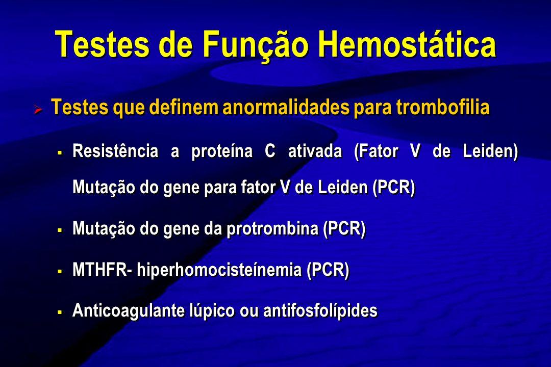Testes que definem anormalidades para trombofilia Resistência a proteína C ativada (Fator V de Leiden) Mutação do gene para fator V de Leiden (PCR) Mu