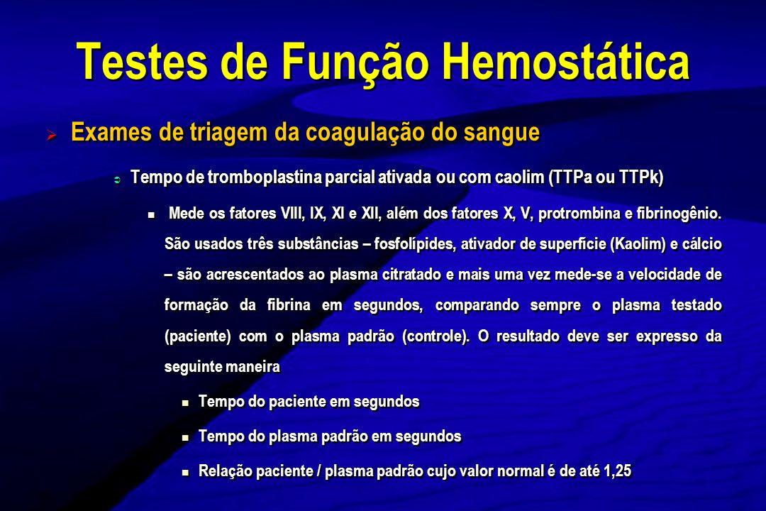 Exames de triagem da coagulação do sangue Tempo de tromboplastina parcial ativada ou com caolim (TTPa ou TTPk) Mede os fatores VIII, IX, XI e XII, alé
