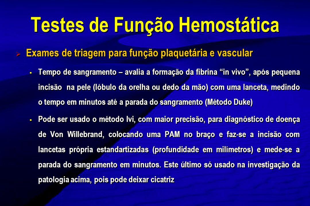 Exames de triagem para função plaquetária e vascular Tempo de sangramento – avalia a formação da fibrina in vivo, após pequena incisão na pele (lóbulo