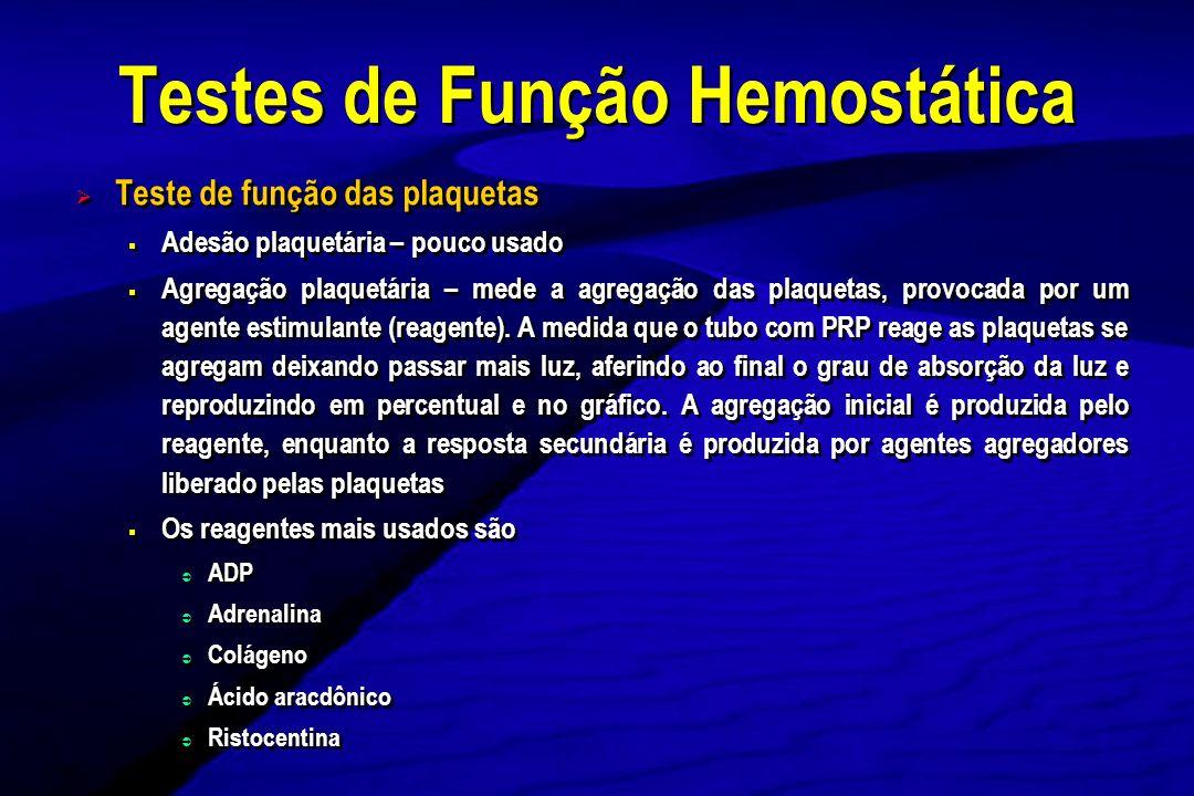 Teste de função das plaquetas Adesão plaquetária – pouco usado Agregação plaquetária – mede a agregação das plaquetas, provocada por um agente estimul