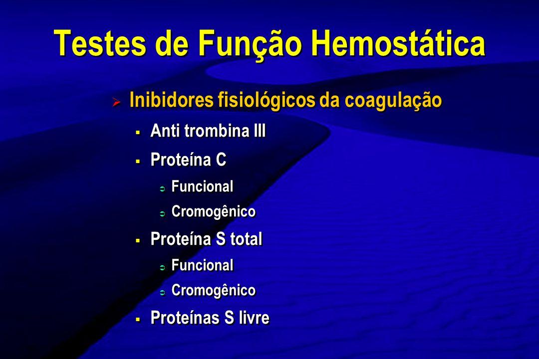 Testes que definem anormalidades para trombofilia Resistência a proteína C ativada (Fator V de Leiden) Mutação do gene para fator V de Leiden (PCR) Mutação do gene da protrombina (PCR) MTHFR- hiperhomocisteínemia (PCR) Anticoagulante lúpico ou antifosfolípides Testes que definem anormalidades para trombofilia Resistência a proteína C ativada (Fator V de Leiden) Mutação do gene para fator V de Leiden (PCR) Mutação do gene da protrombina (PCR) MTHFR- hiperhomocisteínemia (PCR) Anticoagulante lúpico ou antifosfolípides Testes de Função Hemostática