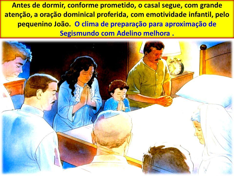 Antes de dormir, conforme prometido, o casal segue, com grande atenção, a oração dominical proferida, com emotividade infantil, pelo pequenino João. O