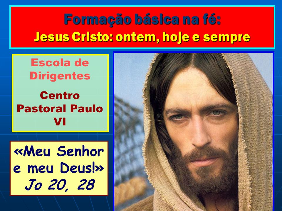 Formação básica na fé: Jesus Cristo: ontem, hoje e sempre Sumário: I – Jesus de Nazaré, vida e obra II – O Mistério Pascal: paixão, morte e ressurreição de Jesus Cristo III – Jesus Cristo, verdadeiro Deus e verdadeiro Homem IV – Quem é Jesus.