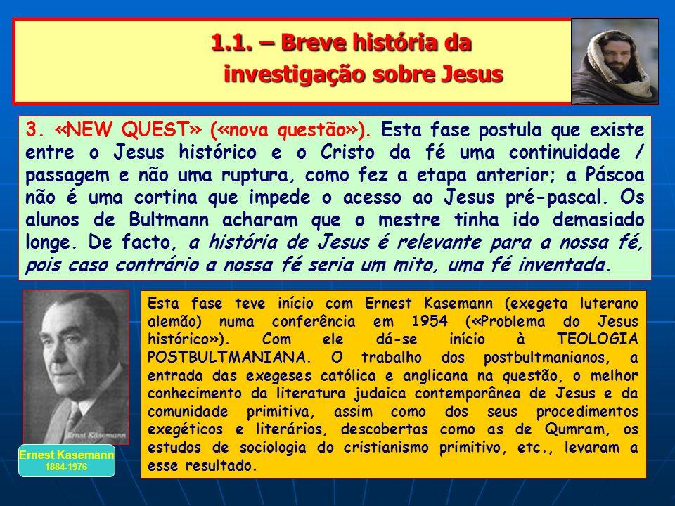 1.1. – Breve história da investigação sobre Jesus 1.1. – Breve história da investigação sobre Jesus 3. «NEW QUEST» («nova questão»). Esta fase postula