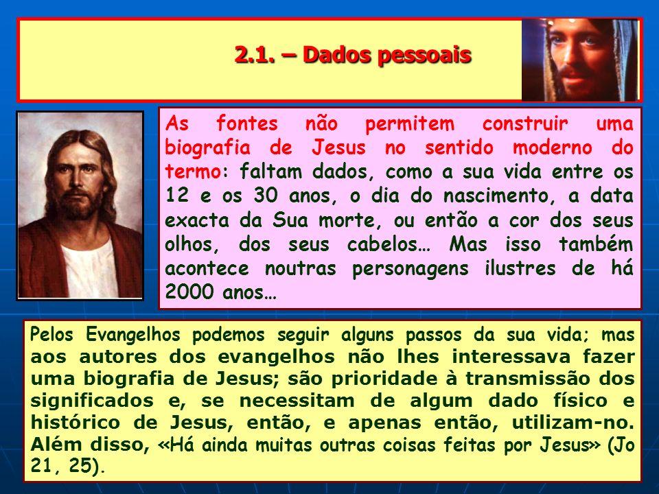 2.1. – Dados pessoais 2.1. – Dados pessoais As fontes não permitem construir uma biografia de Jesus no sentido moderno do termo: faltam dados, como a