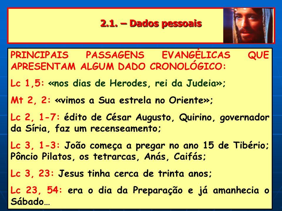 2.1. – Dados pessoais 2.1. – Dados pessoais PRINCIPAIS PASSAGENS EVANGÉLICAS QUE APRESENTAM ALGUM DADO CRONOLÓGICO: Lc 1,5: «nos dias de Herodes, rei