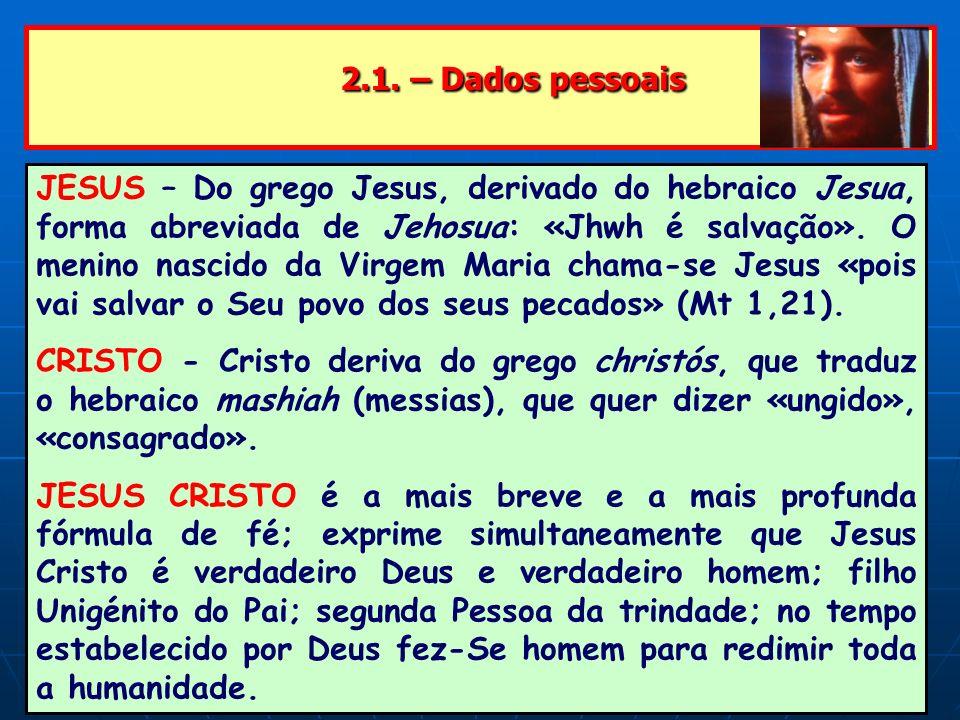 2.1. – Dados pessoais 2.1. – Dados pessoais JESUS – Do grego Jesus, derivado do hebraico Jesua, forma abreviada de Jehosua: «Jhwh é salvação». O menin