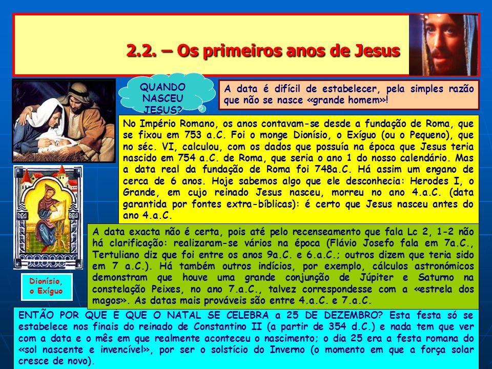 2.2. – Os primeiros anos de Jesus 2.2. – Os primeiros anos de Jesus QUANDO NASCEU JESUS? A data é difícil de estabelecer, pela simples razão que não s